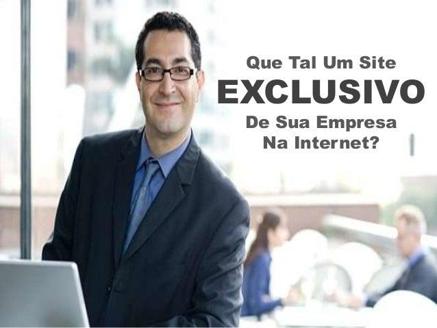 Que Tal Um SiteEXCLUSIVO De Sua Empresa  Na Internet?