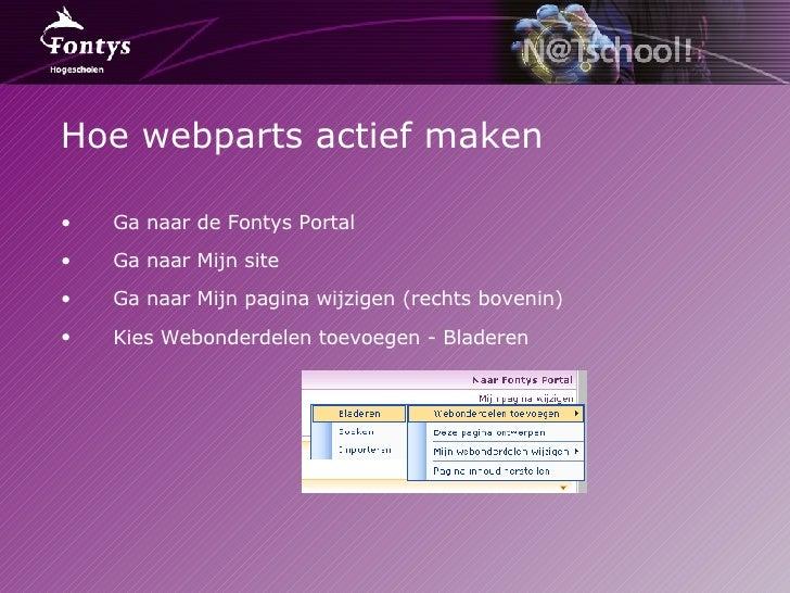 Hoe webparts actief maken <ul><li>Ga naar de Fontys Portal </li></ul><ul><li>Ga naar Mijn site </li></ul><ul><li>Ga naar M...