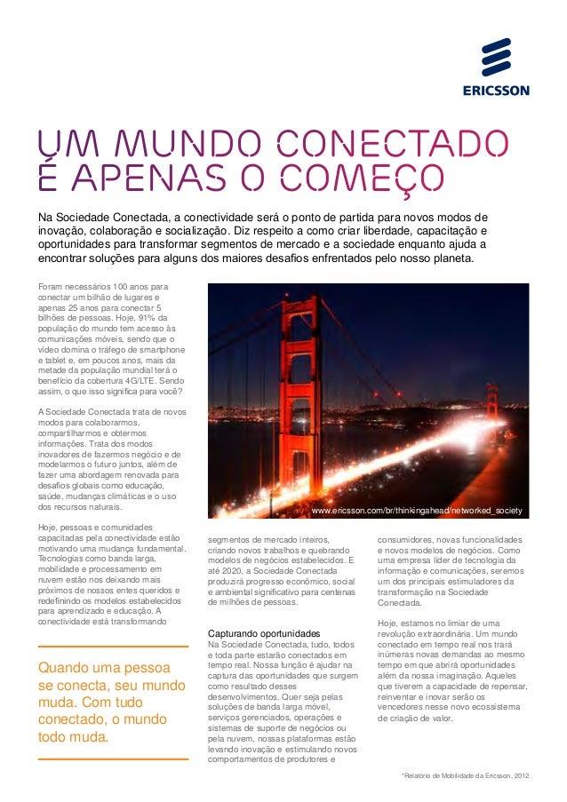 Um mundo conectado é apenas o começo Na Sociedade Conectada, a conectividade será o ponto de partida para novos modos de i...
