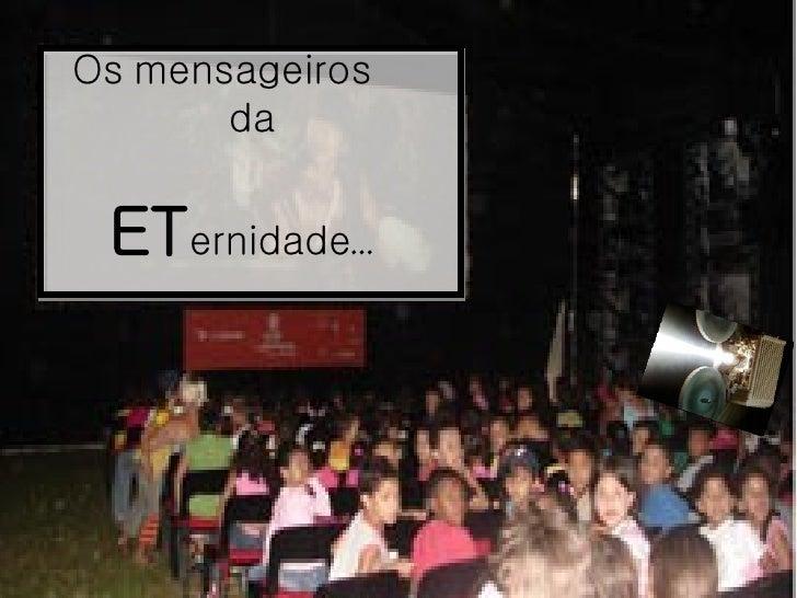 Os mensageiros  da  ET ernidade...