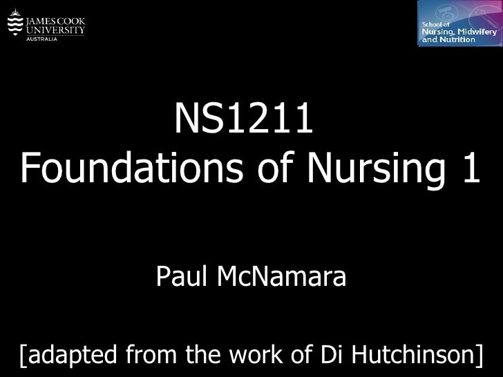 NS1211  Foundations of Nursing 1 Paul McNamara [adapted from the work of Di Hutchinson]