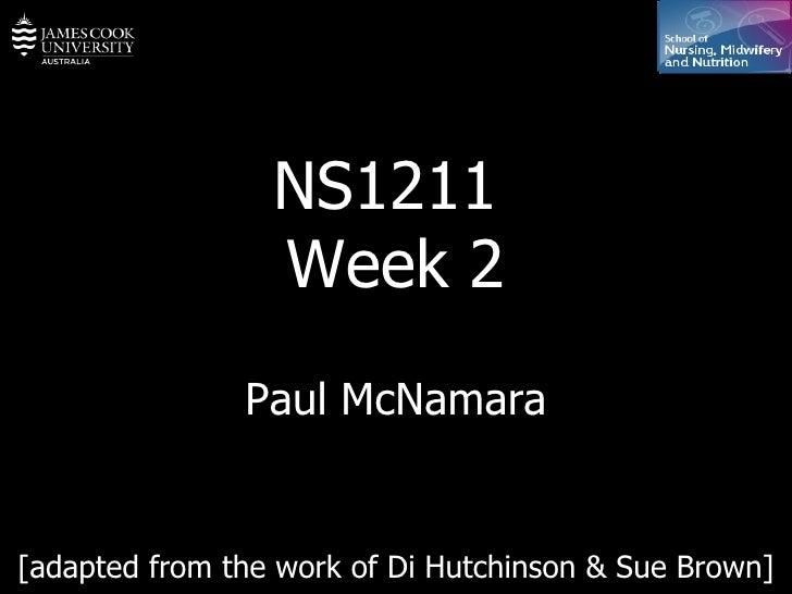 NS1211  Week 2 Paul McNamara [adapted from the work of Di Hutchinson & Sue Brown]