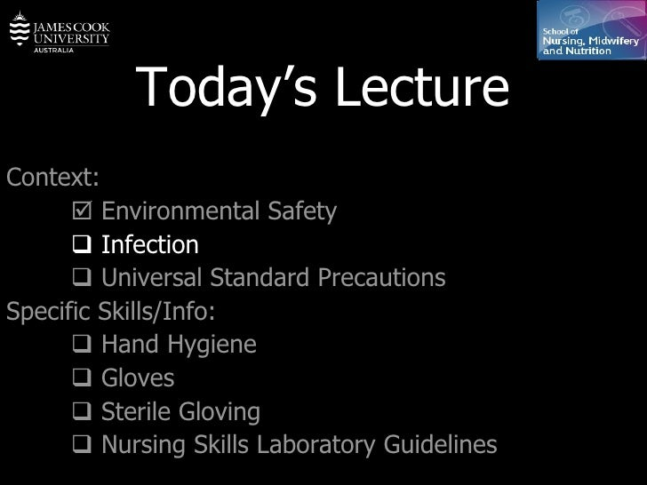 Today's Lecture Context:    Environmental Safety    Infection    Universal Standard Precautions Specific Skills/Info: ...