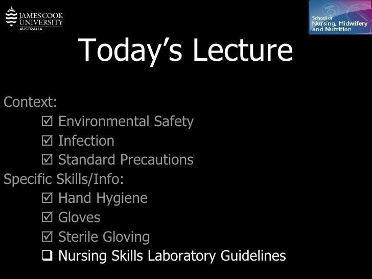 Today's Lecture Context:    Environmental Safety    Infection    Standard Precautions Specific Skills/Info:    Hand Hy...