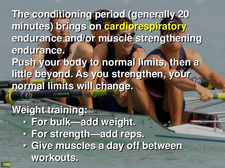 The conditioning period (generally 20 minutes) brings on cardiorespiratory endurance and/or muscle strengthening endurance...
