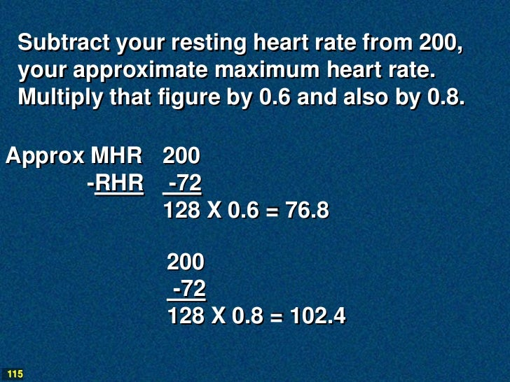 Subtract your resting heart rate from 200,  your approximate maximum heart rate.  Multiply that figure by 0.6 and also by ...