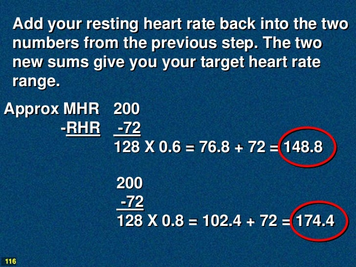 Add your resting heart rate back into the two  numbers from the previous step. The two  new sums give you your target hear...