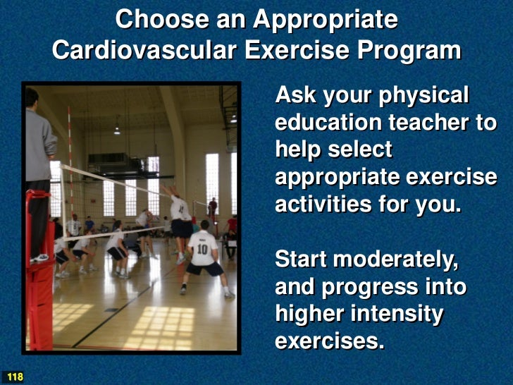 Choose an Appropriate      Cardiovascular Exercise Program                      Ask your physical                      edu...