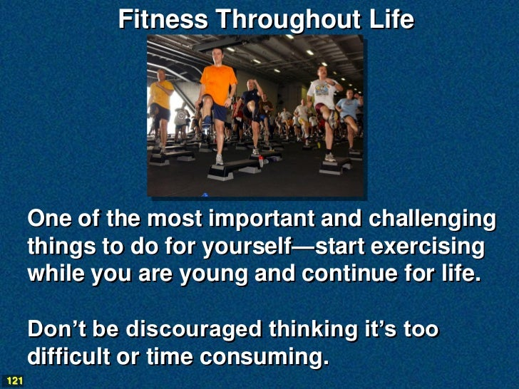Fitness Throughout Life      One of the most important and challenging      things to do for yourself—start exercising    ...