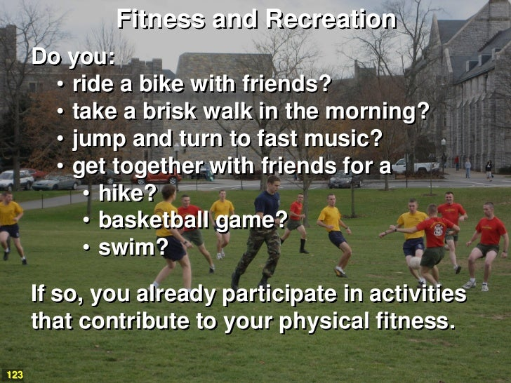 Fitness and Recreation      Do you:        • ride a bike with friends?        • take a brisk walk in the morning?        •...