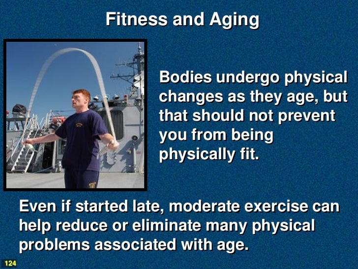 Fitness and Aging                        Bodies undergo physical                        changes as they age, but          ...