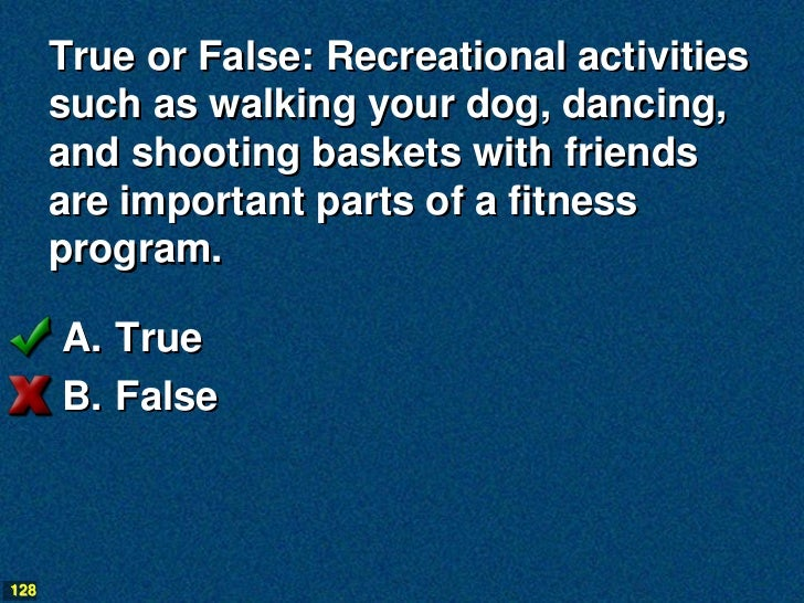 True or False: Recreational activities      such as walking your dog, dancing,      and shooting baskets with friends     ...