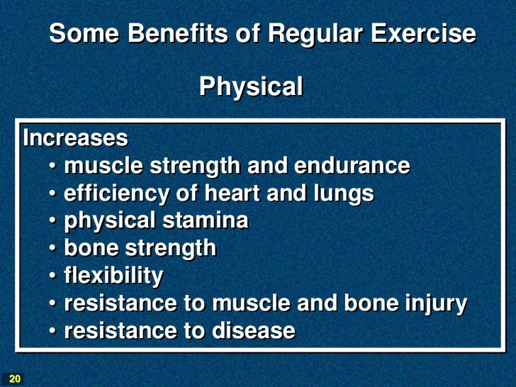 Some Benefits of Regular Exercise                    Physical     Increases       • muscle strength and endurance       • ...