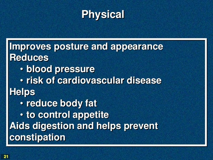 Physical     Improves posture and appearance     Reduces       • blood pressure       • risk of cardiovascular disease    ...