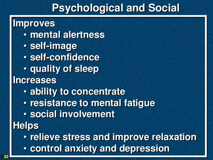 Psychological and Social     Improves       • mental alertness       • self-image       • self-confidence       • quality ...