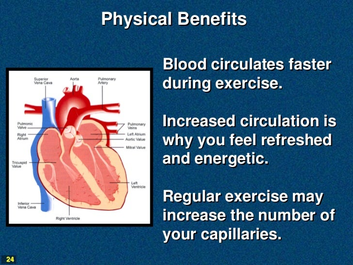 Physical Benefits            Blood circulates faster            during exercise.            Increased circulation is      ...