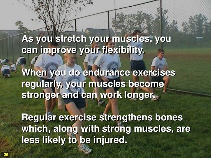 As you stretch your muscles, you     can improve your flexibility.     When you do endurance exercises     regularly, your...