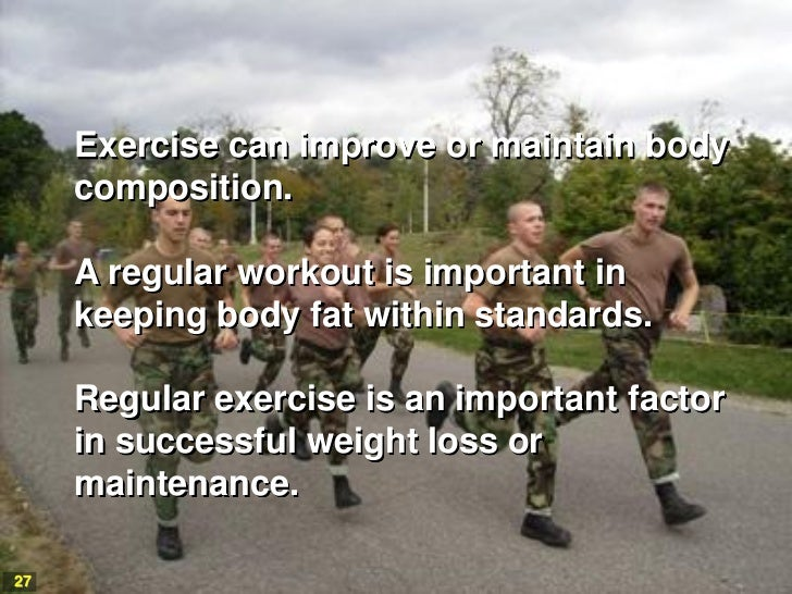 Exercise can improve or maintain body     composition.     A regular workout is important in     keeping body fat within s...