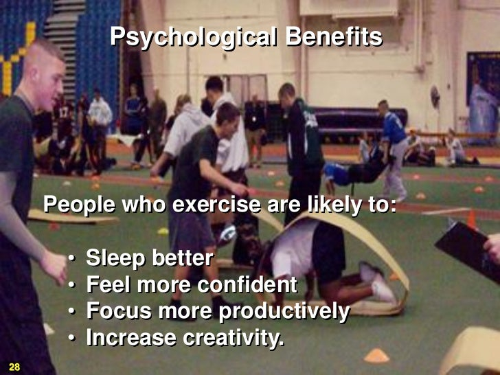 Psychological Benefits     People who exercise are likely to:       •   Sleep better       •   Feel more confident       •...