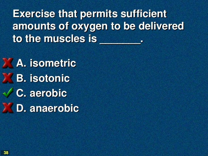 Exercise that permits sufficient     amounts of oxygen to be delivered     to the muscles is _______.     A.   isometric  ...