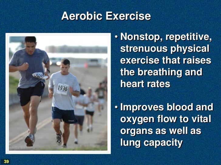 Aerobic Exercise              • Nonstop, repetitive,                strenuous physical                exercise that raises...