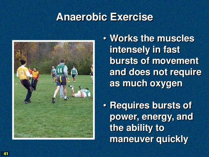 Anaerobic Exercise             • Works the muscles               intensely in fast               bursts of movement       ...