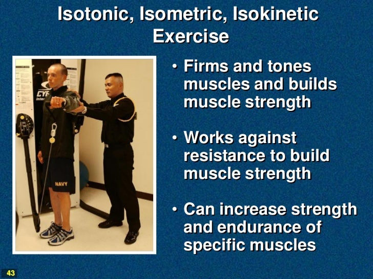 Isotonic, Isometric, Isokinetic                 Exercise                  • Firms and tones                    muscles and...
