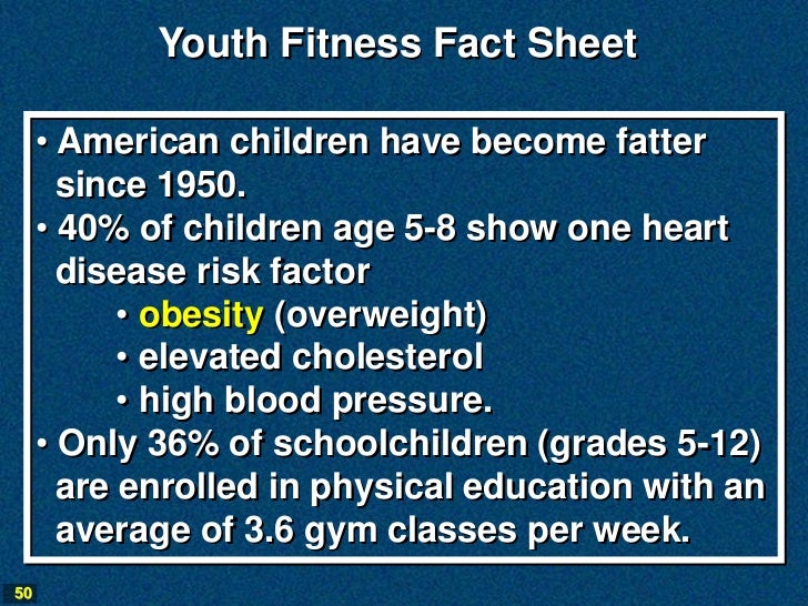 Youth Fitness Fact Sheet     • American children have become fatter       since 1950.     • 40% of children age 5-8 show o...