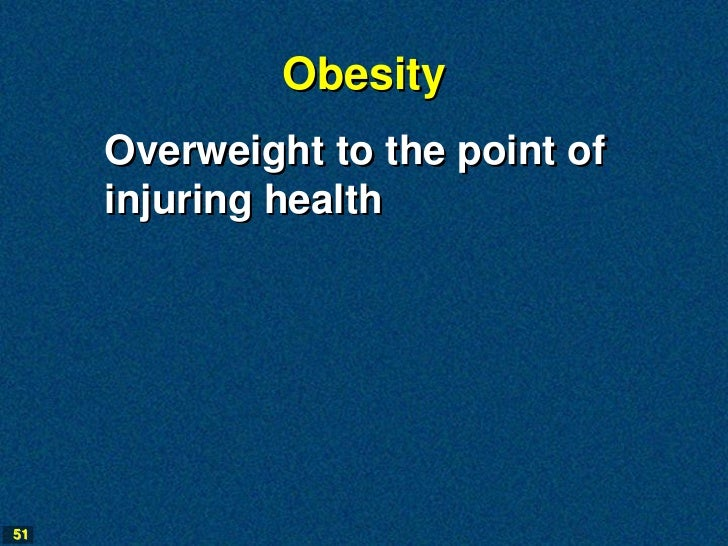 Obesity     Overweight to the point of     injuring health51