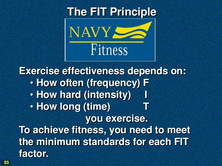 The FIT Principle     Exercise effectiveness depends on:       • How often (frequency) F       • How hard (intensity) I   ...