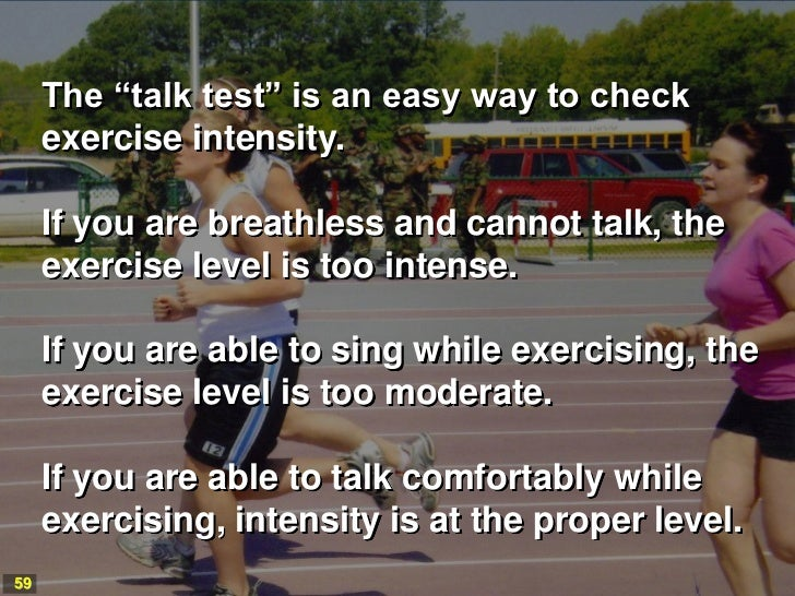 """The """"talk test"""" is an easy way to check     exercise intensity.     If you are breathless and cannot talk, the     exercis..."""