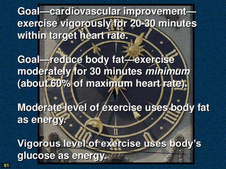 Goal—cardiovascular improvement—     exercise vigorously for 20-30 minutes     within target heart rate.     Goal—reduce b...