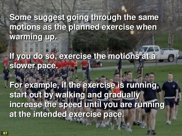 Some suggest going through the same     motions as the planned exercise when     warming up.     If you do so, exercise th...