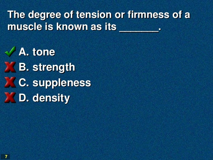 The degree of tension or firmness of a    muscle is known as its _______.      A.   tone      B.   strength      C.   supp...
