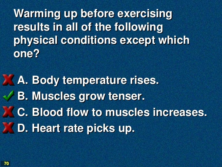 Warming up before exercising     results in all of the following     physical conditions except which     one?     A.   Bo...