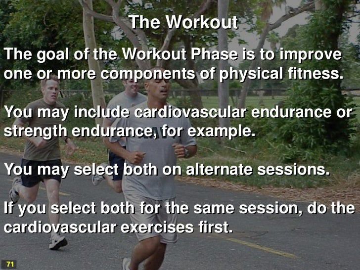 The WorkoutThe goal of the Workout Phase is to improveone or more components of physical fitness.You may include cardiovas...