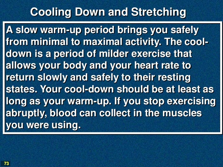 Cooling Down and StretchingA slow warm-up period brings you safelyfrom minimal to maximal activity. The cool-down is a per...