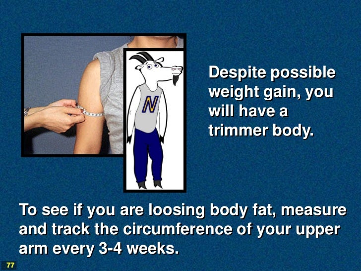 Despite possible                             weight gain, you                             will have a                     ...
