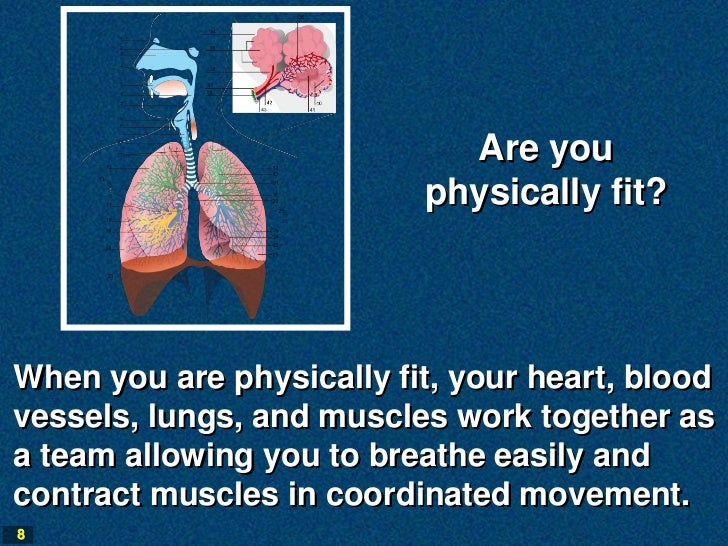 Are you                          physically fit?When you are physically fit, your heart, bloodvessels, lungs, and muscles ...