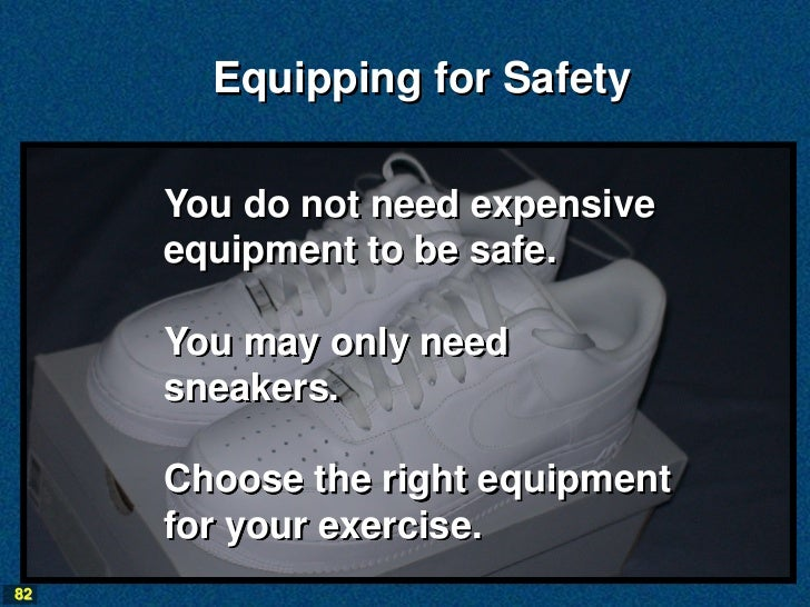 Equipping for Safety     You do not need expensive     equipment to be safe.     You may only need     sneakers.     Choos...