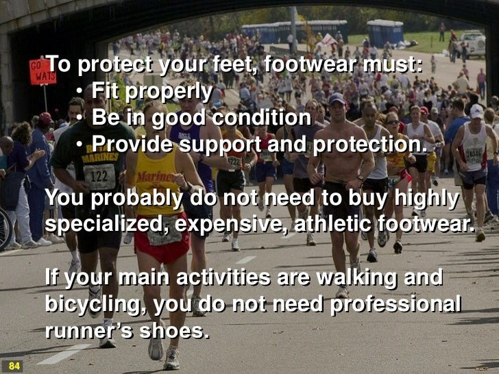 To protect your feet, footwear must:        • Fit properly        • Be in good condition        • Provide support and prot...