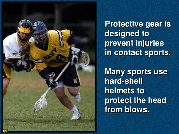 Protective gear is     designed to     prevent injuries     in contact sports.     Many sports use     hard-shell     helm...