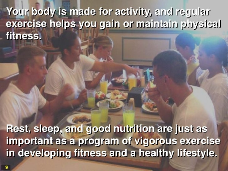 Your body is made for activity, and regularexercise helps you gain or maintain physicalfitness.Rest, sleep, and good nutri...