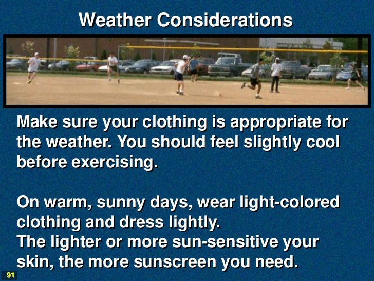 Weather Considerations     Make sure your clothing is appropriate for     the weather. You should feel slightly cool     b...