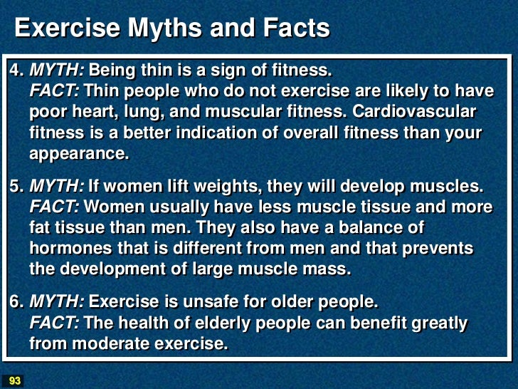Exercise Myths and Facts4. MYTH: Being thin is a sign of fitness.   FACT: Thin people who do not exercise are likely to ha...