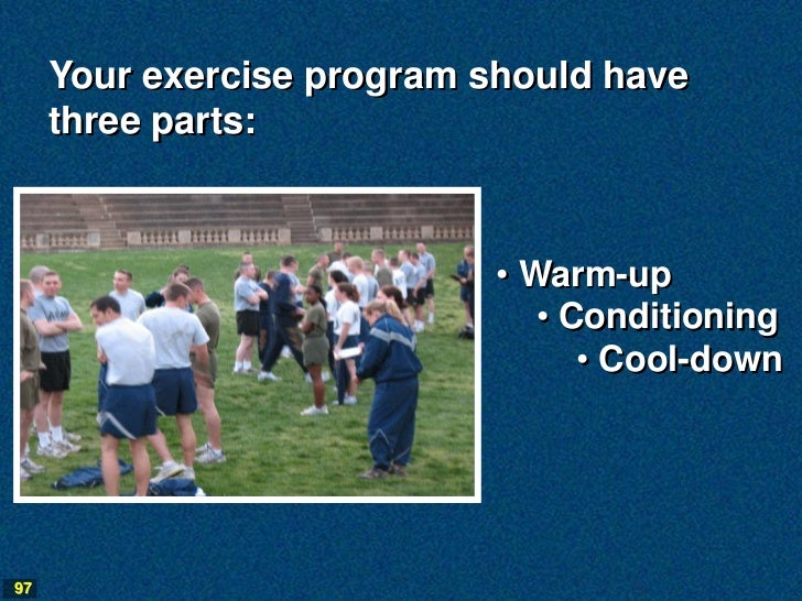 Your exercise program should have     three parts:                            • Warm-up                               • Co...