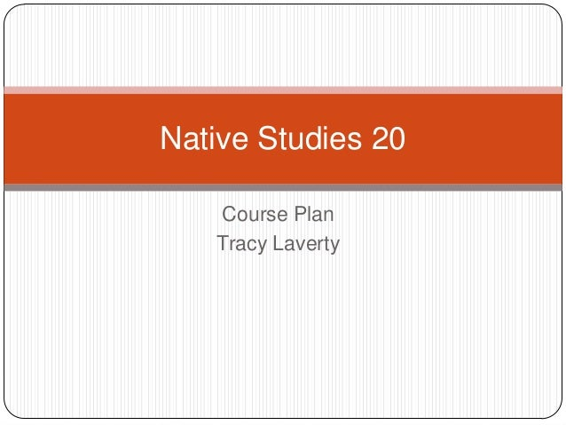 Native Studies 20 Course Plan Tracy Laverty