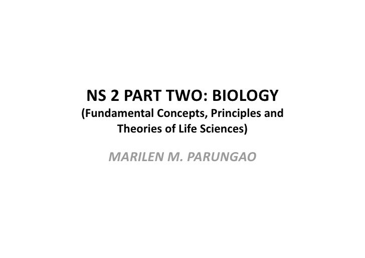 NS2PARTTWO:BIOLOGY (FundamentalConcepts,Principlesand       TheoriesofLifeSciences)       MARILENM.PARUNGA...