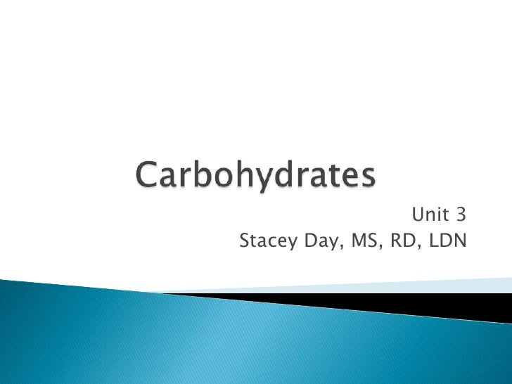Carbohydrates<br />Unit 3<br />Stacey Day, MS, RD, LDN<br />