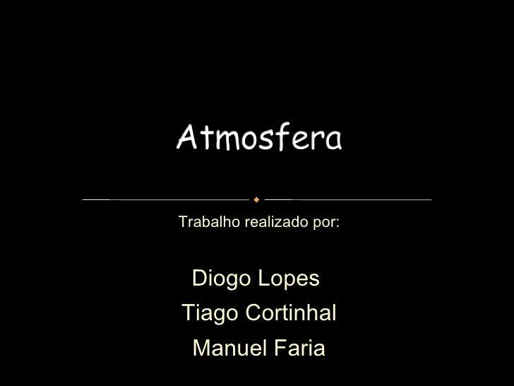 Trabalho realizado por: Diogo Lopes  Tiago Cortinhal Manuel Faria